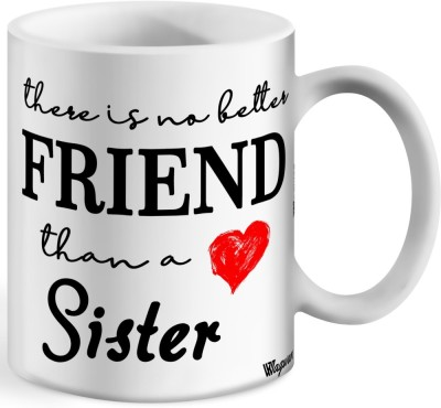 Wagwan Gift for Sister, Birthday Gifts for Sister, Gifts on Rakhi For Sister Sis; There Is No Better friend Than A Sister Ceramic Coffee Mug(350 ml)