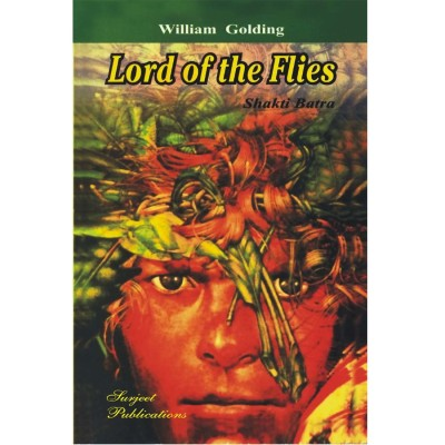Lord of the Flies : A Critical Introduction, Detailed Summary and Analysis, Notes and Important Questions with Answers Latest Edition(English, Paperback, William Golding, Shakti Batra)