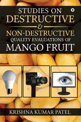 Studies on Destructive and Non-Destructive Quality Evaluations of Mango Fruit(English, Paperback, Krishna Kumar Patel)