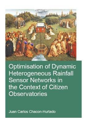 Optimisation of Dynamic Heterogeneous Rainfall Sensor Networks in the Context of Citizen Observatories(English, Paperback, Chacon-Hurtado Juan Carlos)