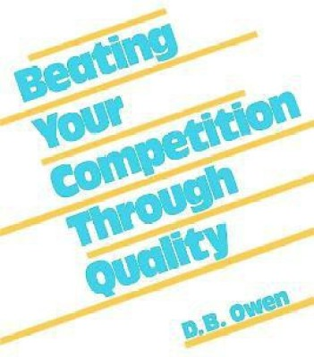 Beating Your Competition Through Quality(English, Hardcover, Owen D. B.)
