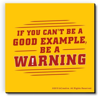 bCreative If You Can't Be A Good Example Be A Warning Fridge Magnet, Door Magnet Pack of 1 Multicolor
