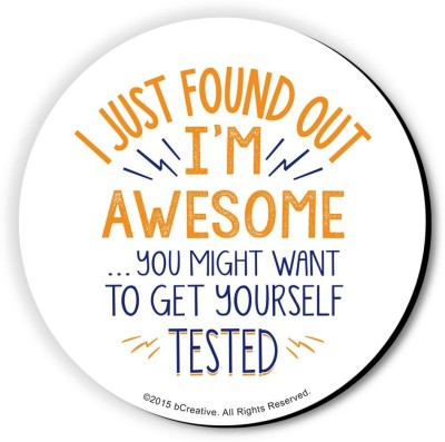 bCreative I'm Awesome, Get Yourself Tested Fridge Magnet, Door Magnet(Pack of 1, Multicolor)  available at flipkart for Rs.299