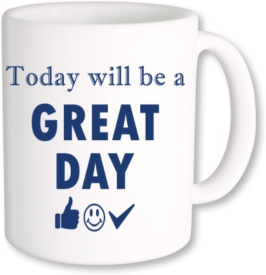 PhotogiftsIndia Today will be graat day Ceramic Mug(325 ml), Multicolor
