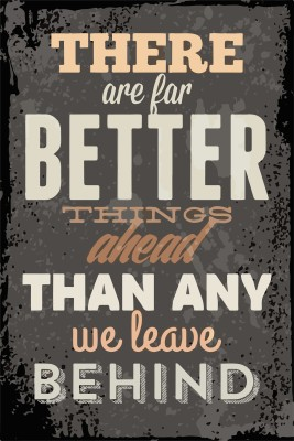 There are for better thing ahead Wall Poster Quotes & Motivation ,(12X18) BY Vprint Paper Print(18 inch X 12 inch, Rolled)  available at flipkart for Rs.145