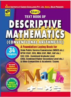 Text Book Of Descriptive Mathematics (Conventional Arithmetic) - A Foundation Laying Book For SPSC, WBCS, UPSC CSAT, CDS, MBA, CAT, XAT, MAT, SSC CGL, CHSL Etc. Exams (Paperback)