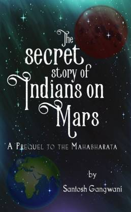 The Secret Story of Indians on Mars - A Prequel to The Mahabharata