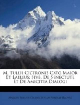 M. Tullii Ciceronis Cato Maior Et Laelius