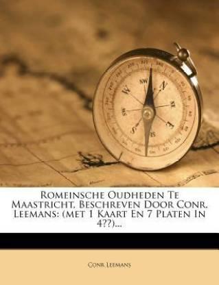 Romeinsche Oudheden Te Maastricht, Beschreven Door Conr. Leemans