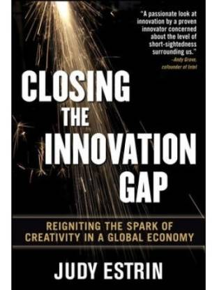Closing the Innovation Gap - Reigniting the Spark of Creativity in a Global Economy 1st Edition