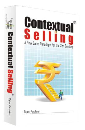 Contextual Selling - A New Sales Paradigm for the 21st Century 1st  Edition
