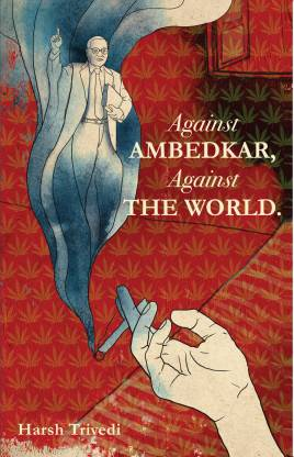 Against Ambedkar, Against the World
