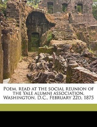 Poem, Read at the Social Reunion of the Yale Alumni Association, Washington, D.C., February 22d, 1875