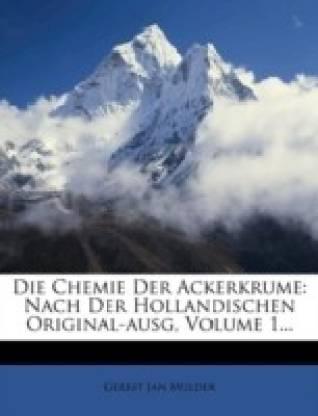 Die Chemie Der Ackerkrume: Nach Der Hollandischen Original-ausg, Volume 1...