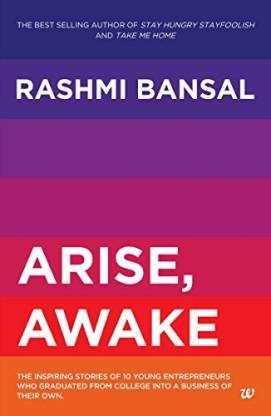 Arise, Awake - The Inspiring Stories of 10 Young Entrepreneurs Who Graduated from College into a Business of Their Own