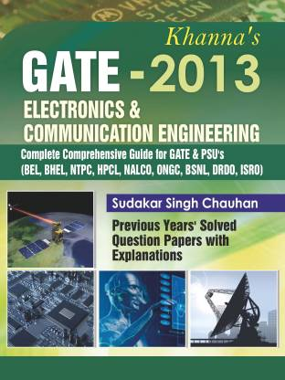Khanna's GATE-2013 Electronics & Communication Engineering: Complete Comprehensive Guide for GATE & PSU's BEL, Bhel, NTPC, HPCL, NALCO, ONGC, BSNL, DRDO, ISRO Previous Years' Solved Question Papers with Explanations 1st  Edition