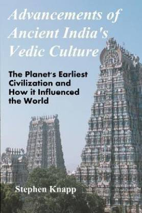 Advancements of Ancient India's Vedic Culture - The Planet's Earliest Civilization and How It Influenced the World