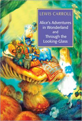 Alice'S Adventures in Wonderland & Through the Looking-Glass 01 Edition