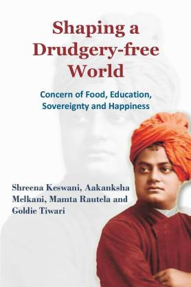 Shaping a Drudgery Free World - Concern of Food, Education, Sovereignity and Happiness