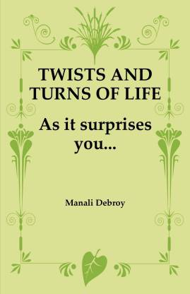 TWISTS AND TURNS OF LIFE....AS IT SURPRISES YOU