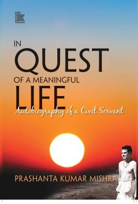 In Quest of A Meaningful Life: - Autobiography of a Civil Servant