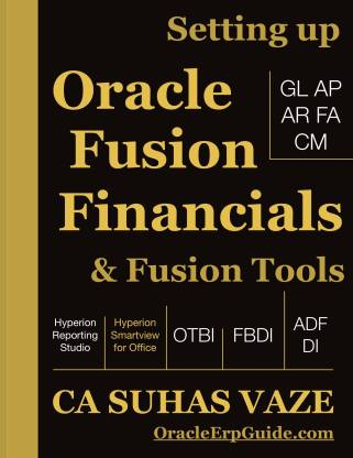 Setting Up Oracle Fusion Financials And Fusion Tools - Release 13 (Black White Edition)