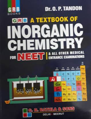 GRB A TEXTBOOK OF INORGANIC CHEMISTRY FOR NEET & ALL OTHER MEDICAL ENTRANCE EXAMINATIONS