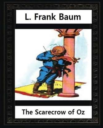 The Scarecrow of Oz (1915), by L.Frank Baum and John R.Neill (Illustrated)