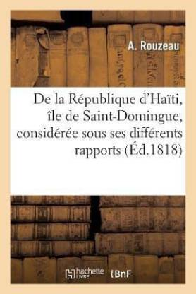 de la Republique d'Haiti, Ile de Saint-Domingue, Consideree Sous Ses Differents Rapports