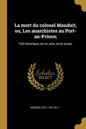 La mort du colonel Mauduit, ou, Les anarchistes au Port-au-Prince;