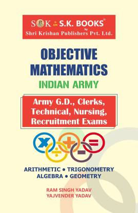 Objective Maths For Indian Army Exams Of GD, NER, Clerks, SKT, Technical, Nursing & Trademan English Medium (Paperback, Ram Singh Yadav, Yajvendra Yadav)