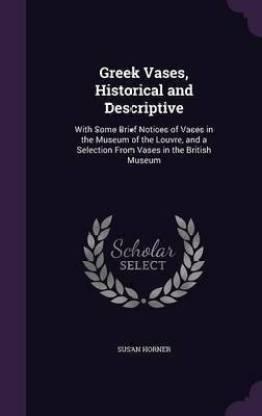 Greek Vases, Historical and Descriptive