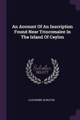 An Account of an Inscription Found Near Trincomalee in the Island of Ceylon
