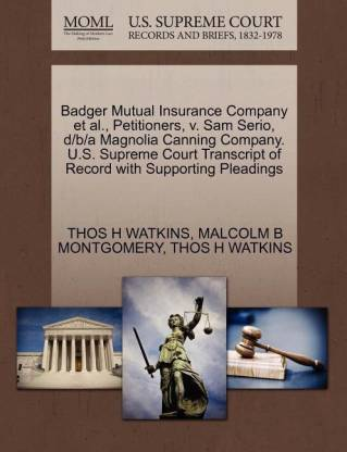 Badger Mutual Insurance Company et al., Petitioners, V. Sam Serio, D/B/A Magnolia Canning Company. U.S. Supreme Court Transcript of Record with Supporting Pleadings