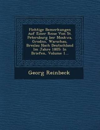 FL Chtige Bemerkungen Auf Einer Reise Von St. Petersburg Ber Moskwa, Grodno, Warschau, Breslau Nach Deutschland Im Jahre 1805