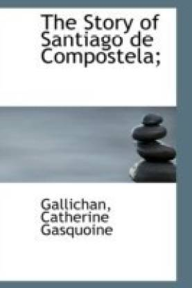 The Story of Santiago de Compostela;