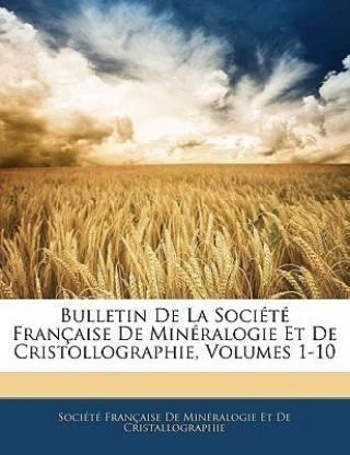 Bulletin de La Societe Francaise de Mineralogie Et de Cristollographie, Volumes 1-10