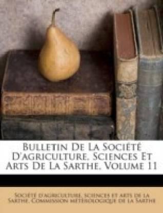 Bulletin de La Societe D'Agriculture, Sciences Et Arts de La Sarthe, Volume 11