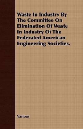 Waste in Industry by the Committee on Elimination of Waste in Industry of the Federated American Engineering Societies.