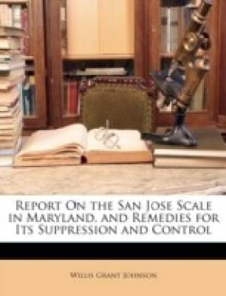 Report on the San Jose Scale in Maryland, and Remedies for Its Suppression and Control