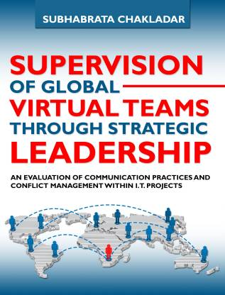 Supervision of Global Virtual Teams Through Strategic Leadership: An Evaluation of Communication Practices and Conflict Management within I.T. Projects