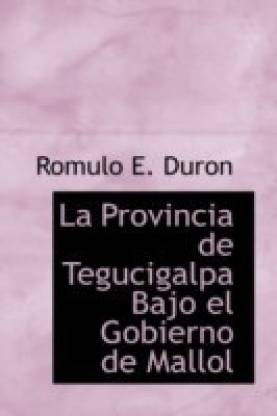La Provincia de Tegucigalpa Bajo El Gobierno de Mallol