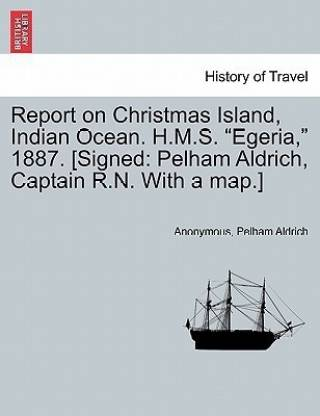 Report on Christmas Island, Indian Ocean. H.M.S. Egeria, 1887. [Signed