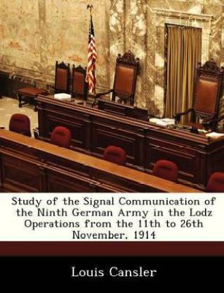 Study of the Signal Communication of the Ninth German Army in the Lodz Operations from the 11th to 26th November, 1914