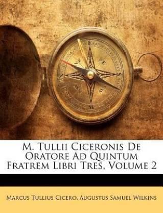 M. Tullii Ciceronis de Oratore Ad Quintum Fratrem Libri Tres, Volume 2