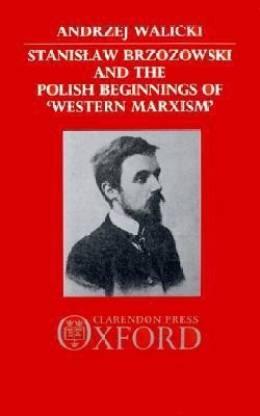 Stanislaw Brzozowski and the Polish Beginnings of 'Western Marxism'