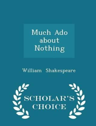 Much ADO about Nothing - Scholar's Choice Edition
