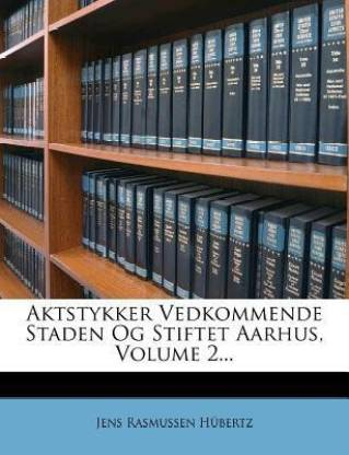 Aktstykker Vedkommende Staden Og Stiftet Aarhus, Volume 2...
