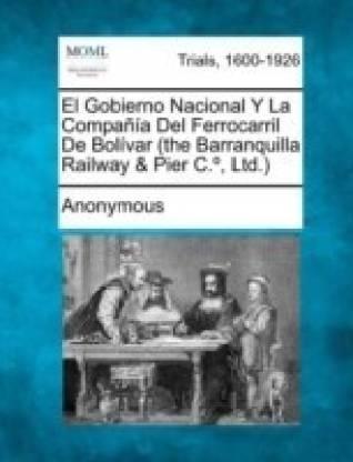 El Gobierno Nacional y La Compa a del Ferrocarril de Bol Var (the Barranquilla Railway & Pier C., Ltd.)