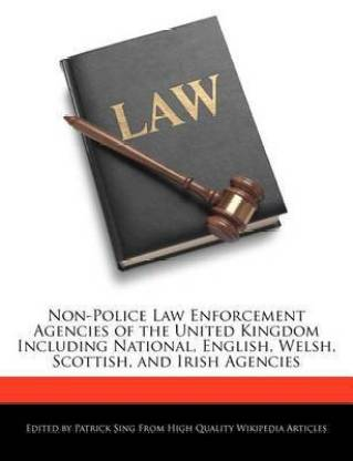 Non-Police Law Enforcement Agencies of the United Kingdom Including National, English, Welsh, Scottish, and Irish Agencies